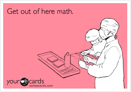 Get out of here math.