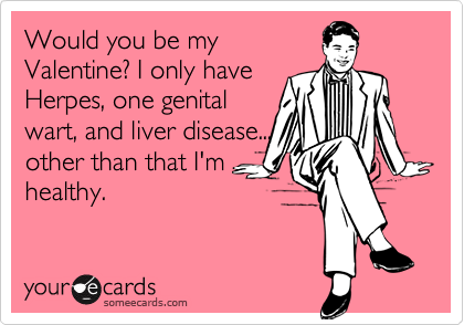 Would You Be My Valentine I Only Have Herpes One Genital Wart – Be My Valentine Funny Cards