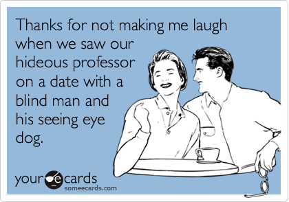 Thanks for not making me laugh when we saw our