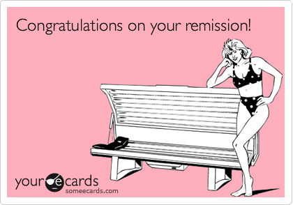 Congratulations on your remission!