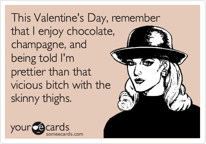 This Valentine's Day, remember that I enjoy chocolate,