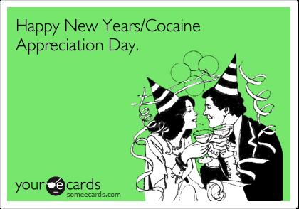 Happy New Years/Cocaine Appreciation Day.