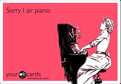 Sorry I air piano.