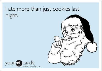I ate more than just cookies last night.