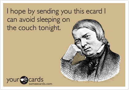 I hope by sending you this ecard I can avoid sleeping on