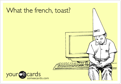 What the french, toast?