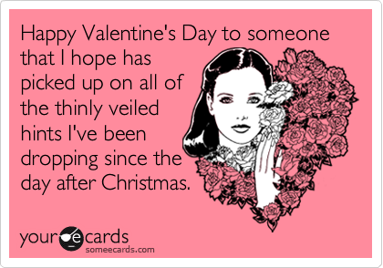 Happy Valentine's Day to someone  that I hope has 