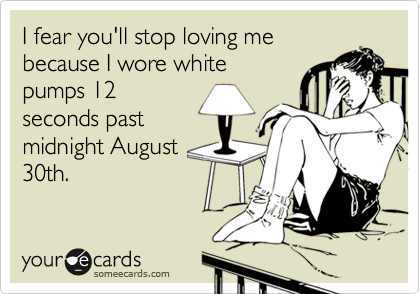 I fear you'll stop loving me