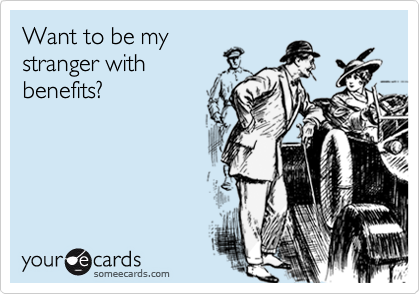 Want to be mystranger withbenefits?