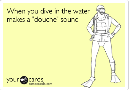 When you dive in the water