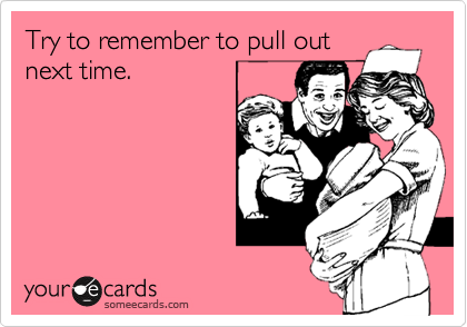 Try to remember to pull outnext time.