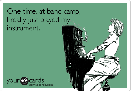 One time, at band camp,