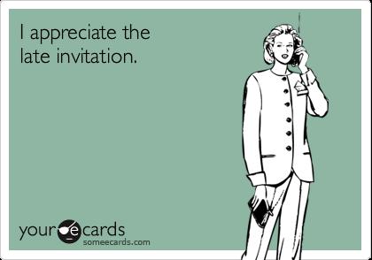 I appreciate thelate invitation.