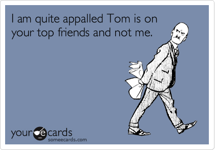 I am quite appalled Tom is on