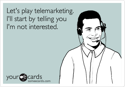 Let's play telemarketing.