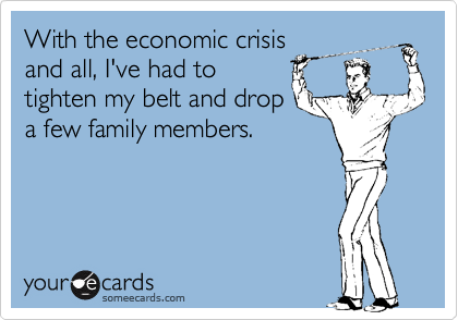 With the economic crisis