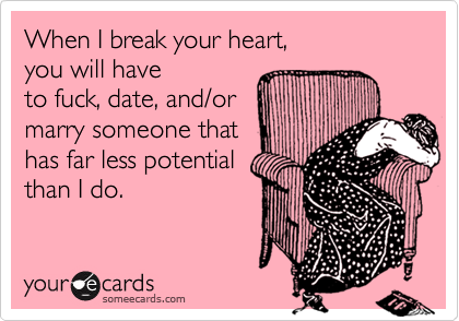 When I break your heart,