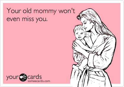 Your old mommy won't