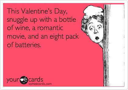 This Valentine's Day, snuggle up with a bottle of wine, a romantic movie, and an eight pack of batteries.