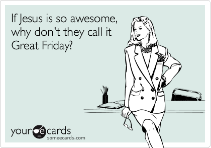 If Jesus is so awesome,