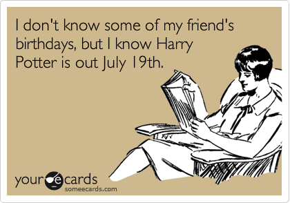 I Dont Know Some Of My Friends Birthdays But Harry Potter