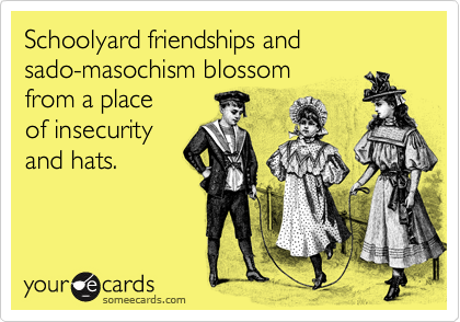 Schoolyard friendships and 