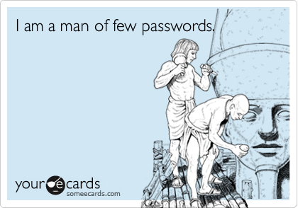 I am a man of few passwords.