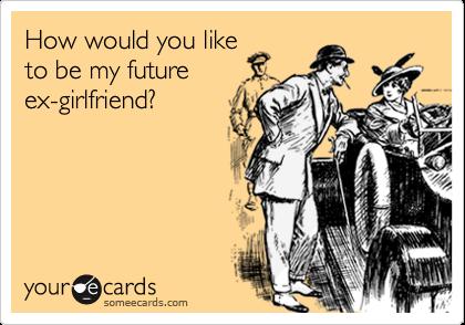 How would you liketo be my futureex-girlfriend?