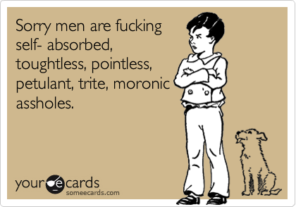 Sorry men are fucking
