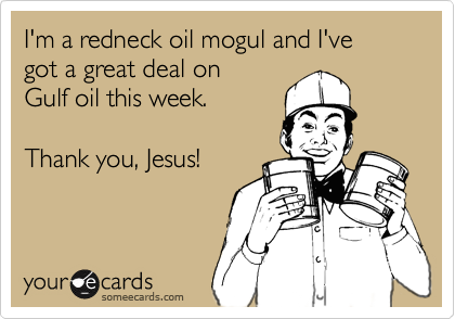 I'm a redneck oil mogul and I've