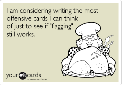 """I am considering writing the most offensive cards I can think of just to see if """"flagging"""" still works."""