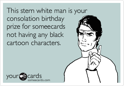 This stern white man is your consolation birthday