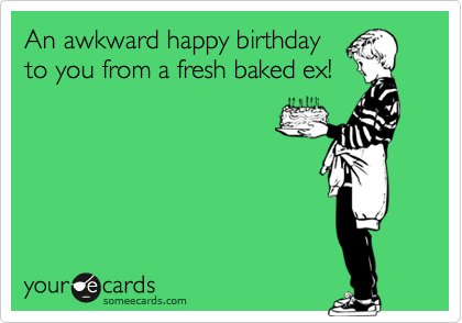 An awkward happy birthday