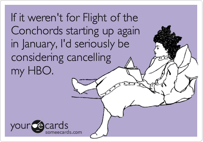 If it weren't for Flight of the Conchords starting up again