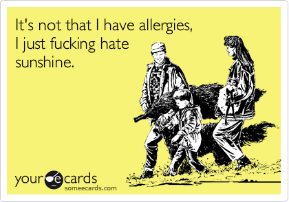 It's not that I have allergies, 