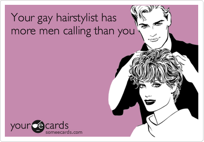 Your gay hairstylist hasmore men calling than you
