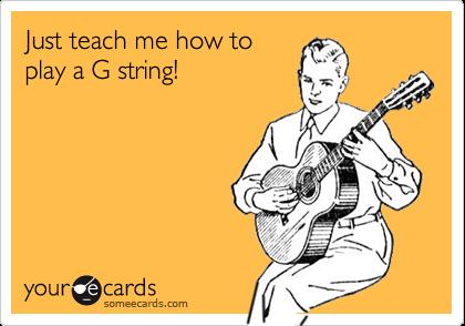 Just teach me how toplay a G string!