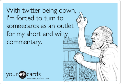 With twitter being down,