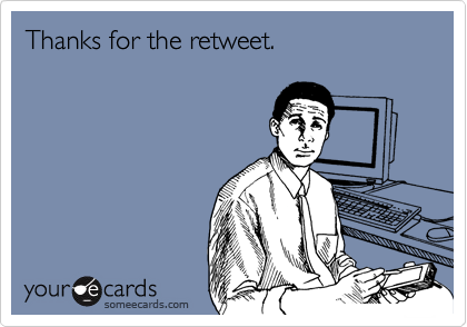 Thanks for the retweet.