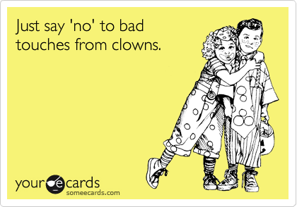 Just say 'no' to bad touches from clowns.