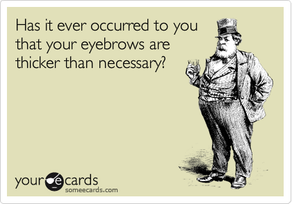 Has it ever occurred to you
