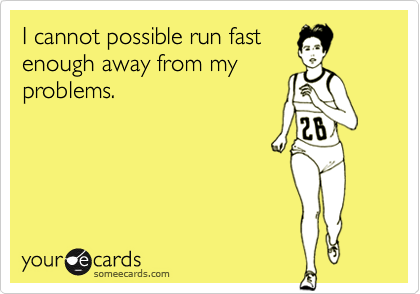 I cannot possible run fast