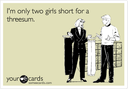 I'm only two girls short for a