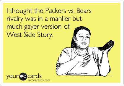 Funny Somewhat Topical Ecard: I thought the Packers vs. Bears rivalry was in