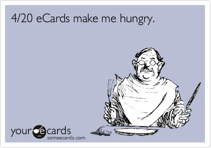 4/20 eCards make me hungry.