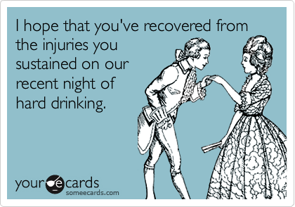 I hope that you've recovered from