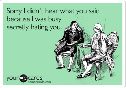 Sorry I didn't hear what you said because I was busy