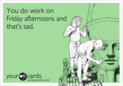 You do work on