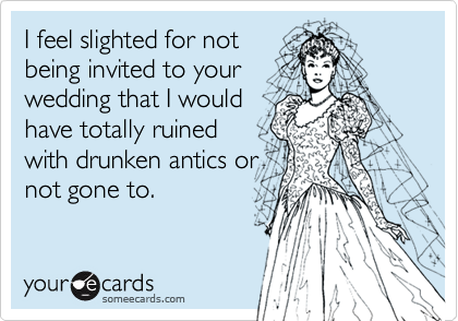 I feel slighted for not 
