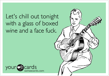 Let's chill out tonight